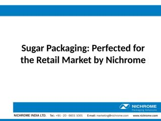 Sugar Packaging - Perfected for the Retail Market by Nichrome.pptx