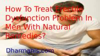 How To Treat Erectile Dysfunction Problem In Men With Natural Remedies.pptx